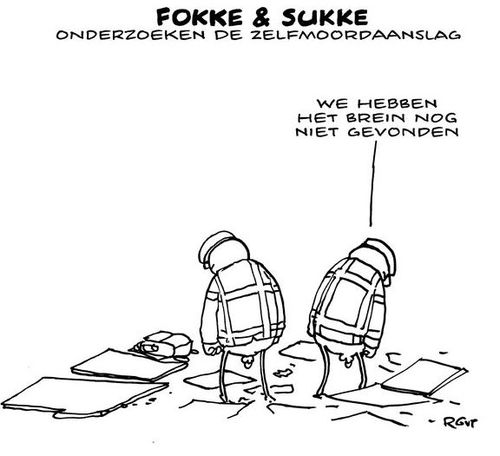 Two characters in a long-running Dutch cartoon, Fokke and Sukke are here looking for the remains of the suicide bombers. One of them says 'We have not yet found a brain.'