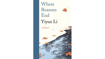 Where Reasons End, by Yiyun Li. $29.95 (Penguin)