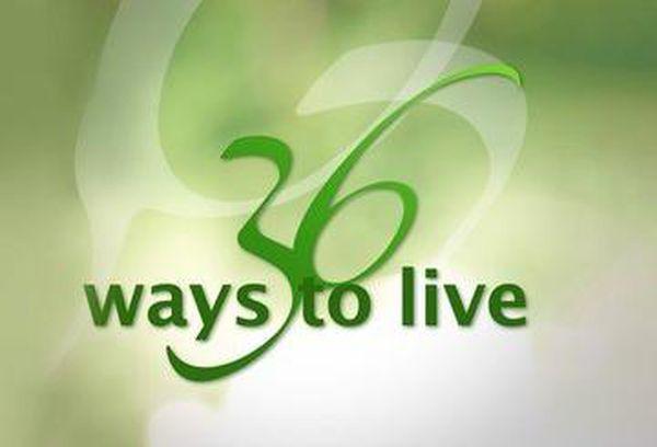 36 Ways To Live