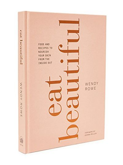 Eat Beautiful by Wendy Rowe, $32.95