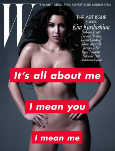 <p><strong><em>It's all about Kimmy</em></strong></p> <p>Kim Kardashian, <em>W Magazine </em>November 2010</p>
