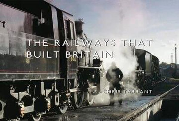 The Railways That Built Britain