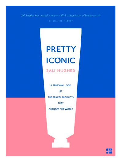 Pretty Iconic: A Personal Look At The Beauty Products That Changed The World by Sali Hughes, $31.80