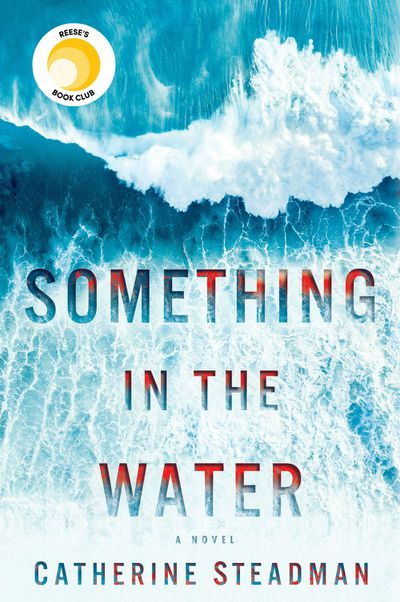 Something in the Water by Catherine Steadman - June 2018