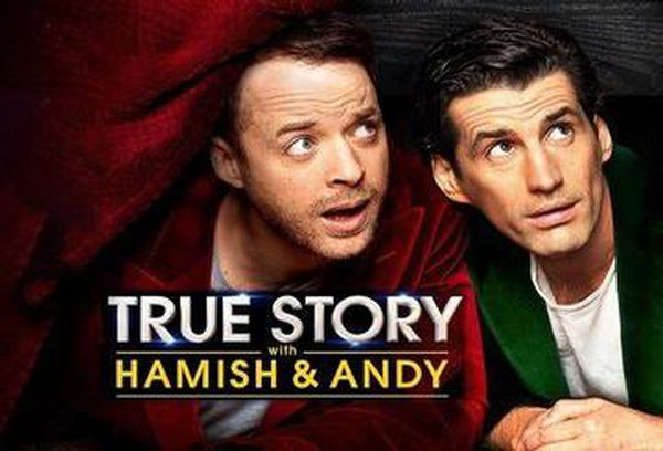 True Story with Hamish & Andy