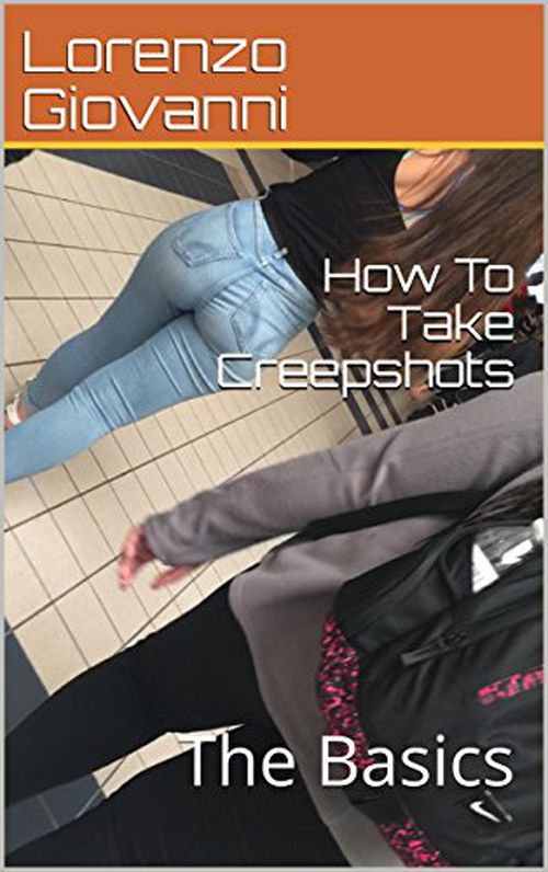 """How To Take Creepshots: The Basics"", by Lorenzo Giovanni promises to breakdown the 'art-form' of creepshots. (Amazon)"