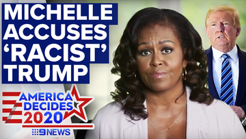 Michelle Obama has accused Donald Trump of 'racism' and 'breathtaking failures'.