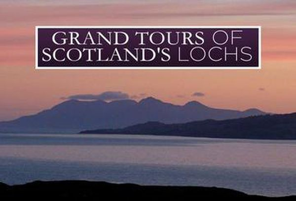 Grand Tours of Scotland's Lochs