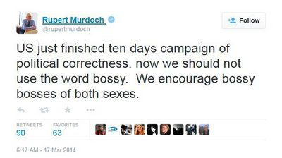 "<p>After a campaign among feminists to ban the word ""bossy"" gathered steam, Murdoch added his two cents to the conversation, again decrying ""political correctness"".</p>  <p>Murdoch said he encouraged ""bossy bosses"" of any gender. </p>"