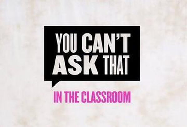 You Can't Ask That In The Classroom
