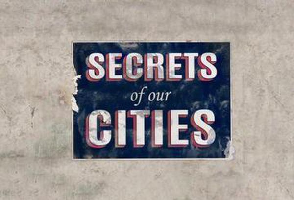 Secrets Of Our Cities