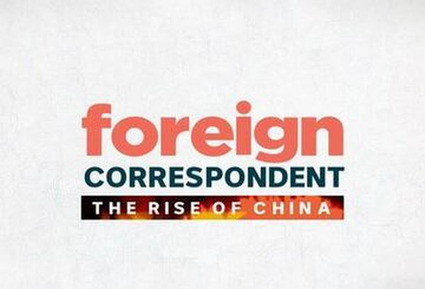 Foreign Correspondent: The Rise of China