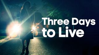 three days to live