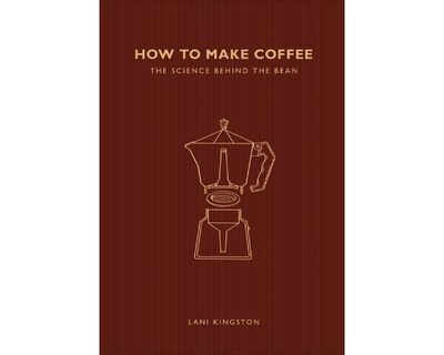 """<a href=""""https://www.murdochbooks.com.au/browse/books/cooking-food-drink/food-drink/How-to-Make-Coffee-Lani-Kingston-9781782405184"""" target=""""_top""""><em>How to Make Coffee</em> by Lani Kingston (Murdoch Books), RRP $16.99.</a>"""
