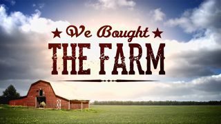 we bought the farm