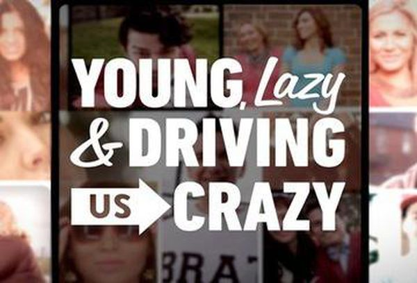 Young, Lazy and Driving Us Crazy