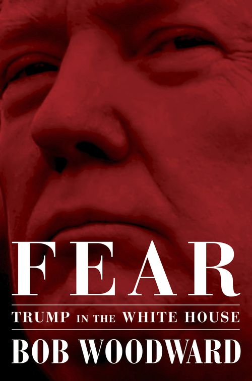 """Fear: Trump in the White House,"" by Bob Woodward, available on Sept. 11."
