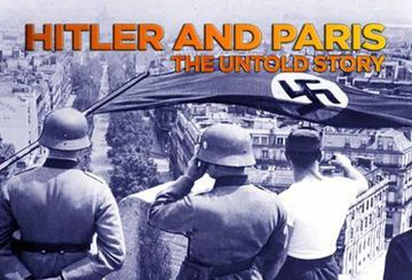 Hitler And Paris: The Untold Story