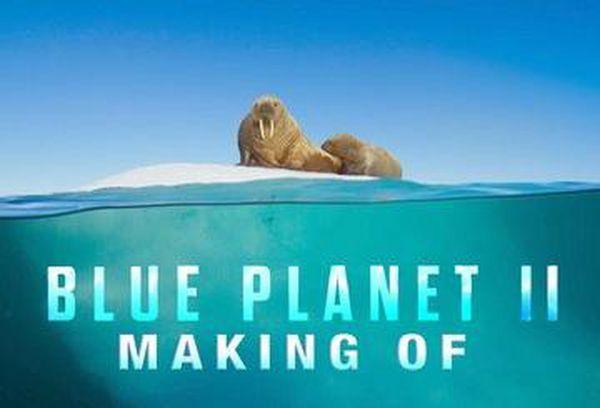 Blue Planet II: Making of