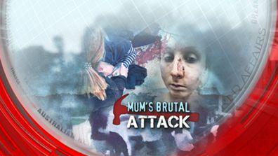 Mum's brutal attack