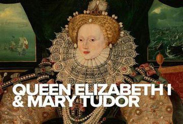 Queen Elizabeth I & Mary Tudor