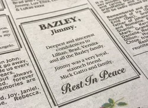 An obituary penned by Melbourne identity Mick Gatto for James Bazley appeared in the newspaper today.