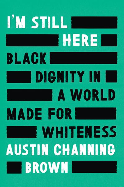 I'm Still Here - Black Dignity in a World Made for Whiteness by Austin Channing Brown: June 2020