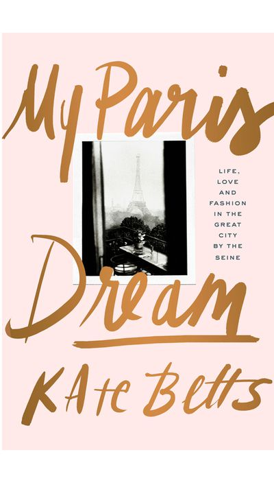 <p>'My Paris Dream' by Kate Betts&nbsp;</p>