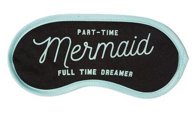 "<a href=""http://cottonon.com/AU/p/typo/easy-on-the-eye/9344943613172.html?region=AU#region=AU&amp;q=sleep+mask&amp;start=1"" target=""_blank"">Easy on the Eye Part-Time Mermaid Full Time Dreamer Sleep Mask, $6.99.</a>"