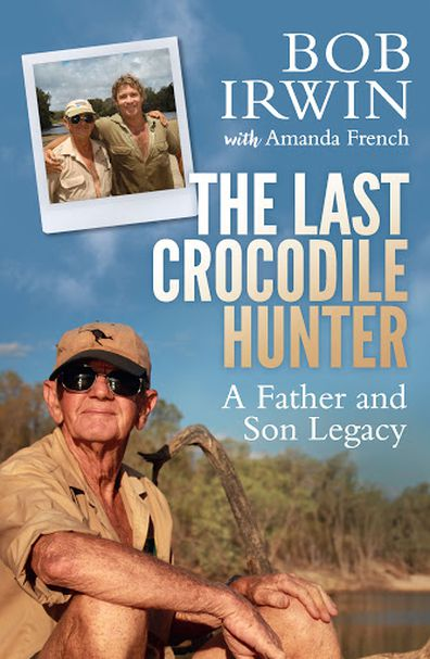 Steve Irwin, dad Bob Irwin, autobiography, The Last Crocodile Hunter: A Father and Son Legacy, 2016