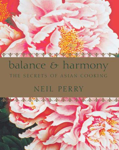 Neil Perry: Balance and Harmony