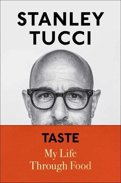 Taste: My Life Through Food - Stanley Tucci