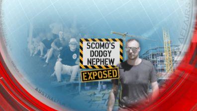 ScoMo's dodgy nephew exposed