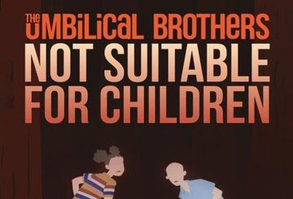 The Umbilical Brothers: Not Suitable For Children