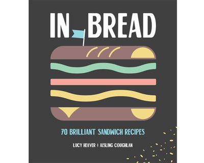 """<a href=""""http://www.simonandschuster.com.au/books/In-Bread-70-Brilliant-Sandwich-Recipes/Lucy-Heaver/9781925418286"""" target=""""_top""""><em>In Bread: 70 Brilliant Sandwich Recipes</em> by Lucy Heaver and Aisling Coughlan (Simon & Schuster Australia), RRP $29.99.</a>"""