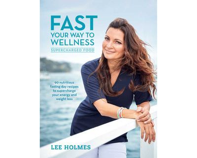 """<a href=""""https://www.murdochbooks.com.au/browse/books/healthy-cooking/Fast-Your-Way-to-Wellness-Lee-Holmes-9781743366363"""" target=""""_top""""><em>Fast Your Way to Wellness</em> by Lee Holmes (Murdoch Books), RRP $29.99.</a>"""
